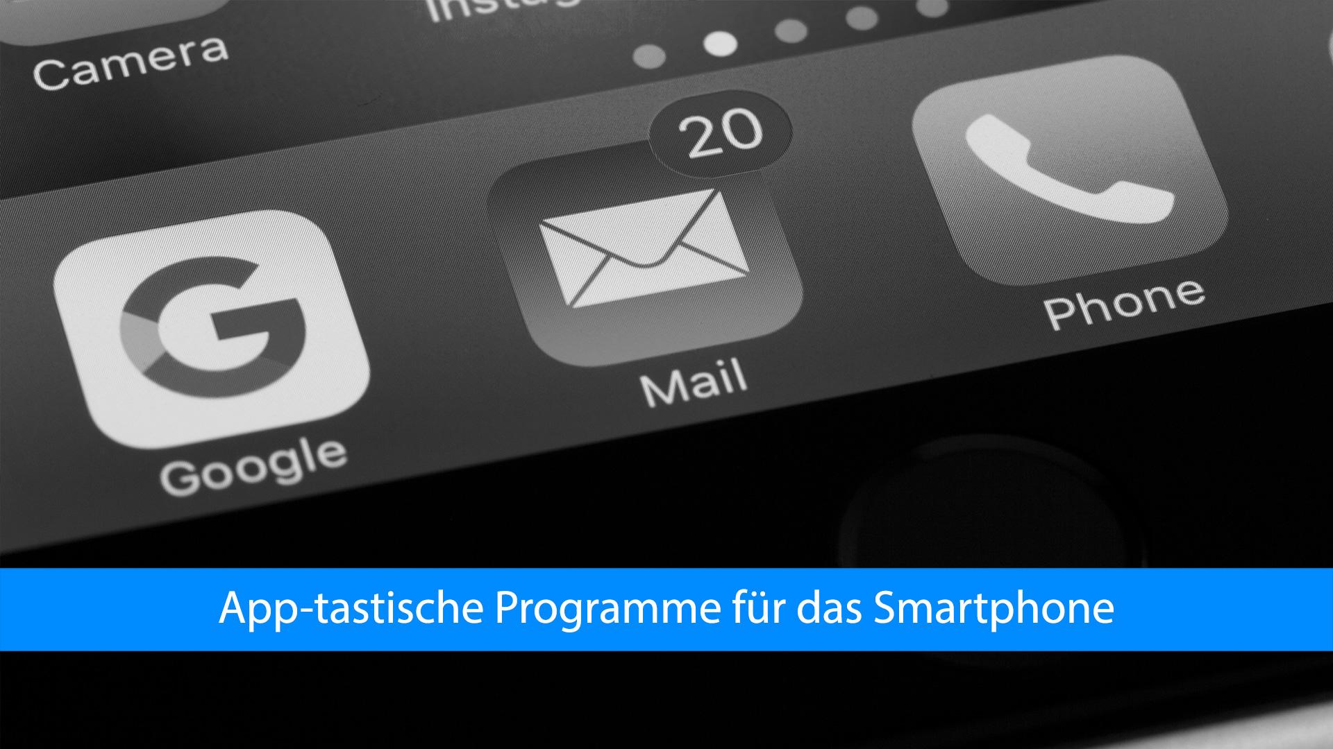 Welche Apps brauche ich auf dem Smartphone?