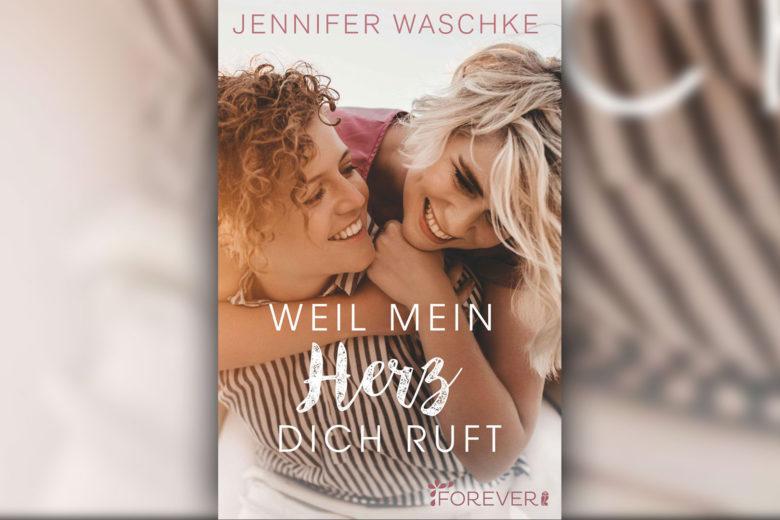 Jennifer Waschke - Weil mein Herz dich ruft (Buchcover) (Rechte: Forever/Ullstein Buchverlage)