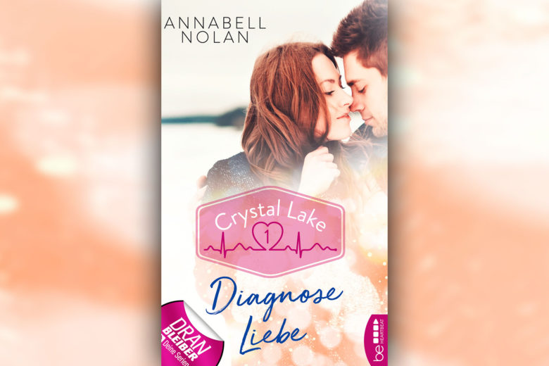Annabell Nolan - Crystal Lake 1: Diagnose Liebe