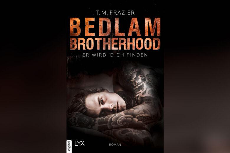 T. M. Frazier - Bedlam Brotherhood: Er wird dich finden