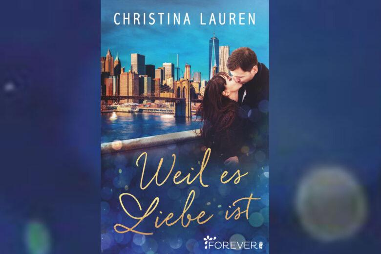 Christina Lauren - Weil es Liebe ist