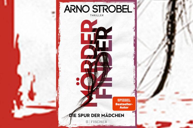 Arno Strobel - Mörderfinder Die Spuren der Mädchen